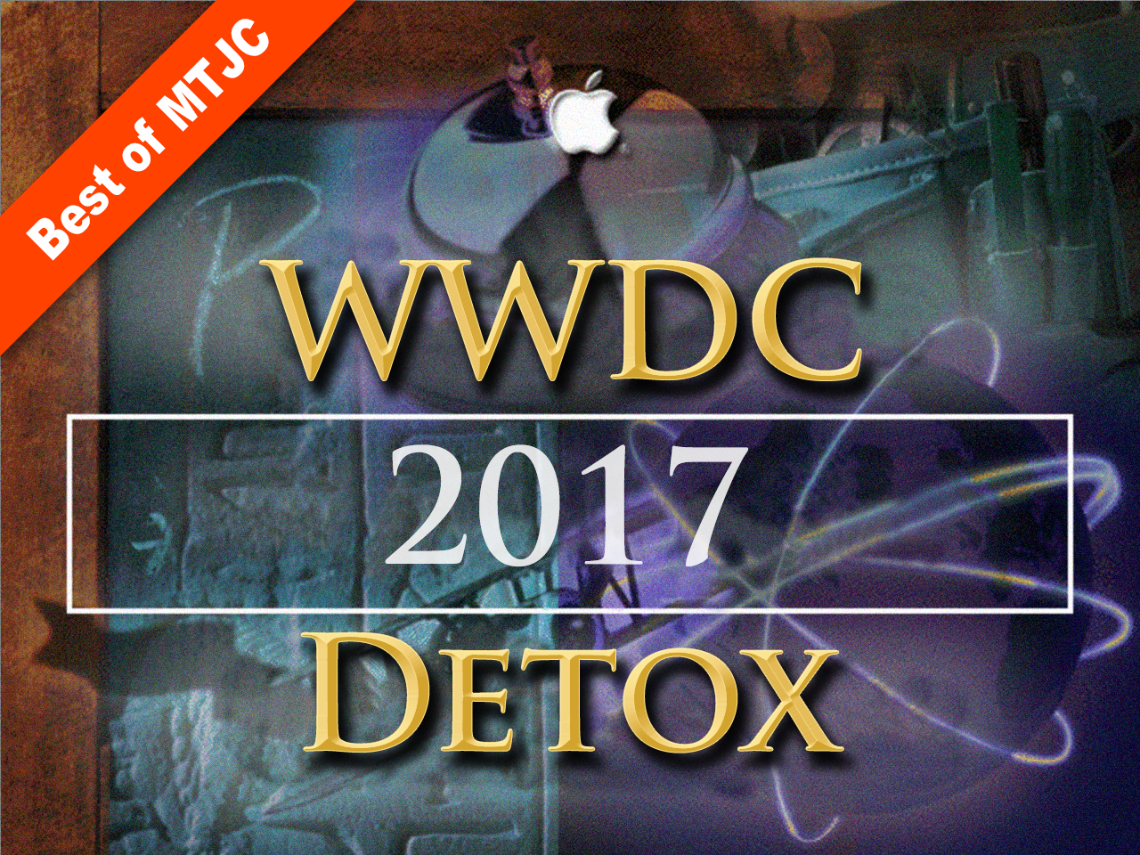 Episode 176 - Best of MTJC: WWDC Detox - 2017 Edition